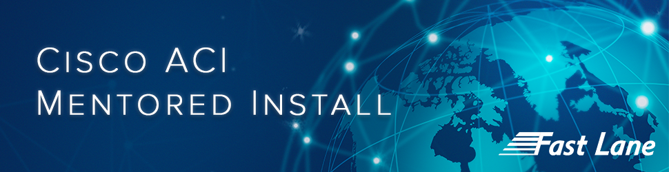 Cisco ACI Mentored Install