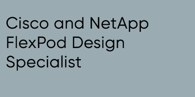 Cisco and NetApp FlexPod Design Specialist