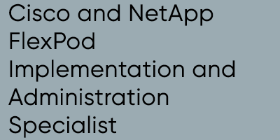 Cisco and NetApp FlexPod Implementation and Administration Specialist