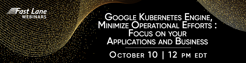 Google Kubernetes Engine, minimize operational efforts - focus on your applications and business