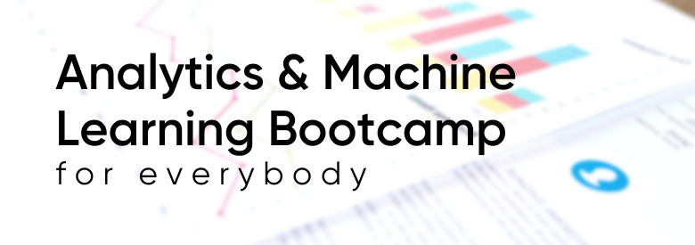 Analytics & Machine Learning for Everybody Bootcamp