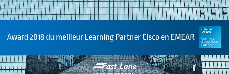 Fast Lane obtient l'Award 2018 du meilleur Learning Partner Cisco en EMEAR !